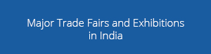 Major trade Fairs and Exhibitions in India