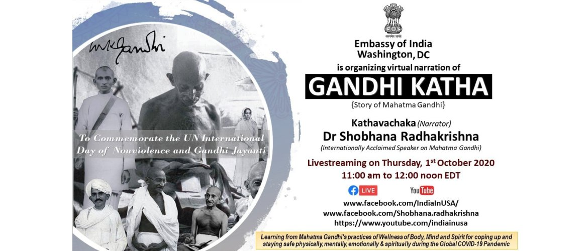 As part of events to celebrate conclusion of #Gandhi150 , Embassy of India will organize Gandhi Katha (narration of stories of Mahatma Gandhi) with Dr. Shobhana Radhakrishna. Watch live on Thursday, 1st October 2020 at 11:00 AM (EST)