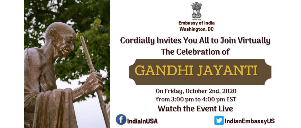 Embassy of India cordially invites you to join virtually the celebration of Gandhi Jayanti on 2nd Oct 2020 at 3:00 PM(EST)