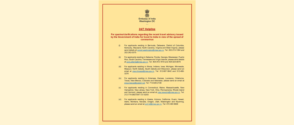 "<strong style=""color:red"">24/7 Helplines of Indian Embassy/Consulates in USA for queries/clarifications regarding the recent travel advisory issued by the Govt. of India for travel to India</strong>"